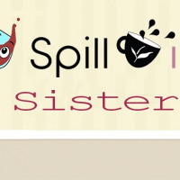 SPILL IT !! SISTER
